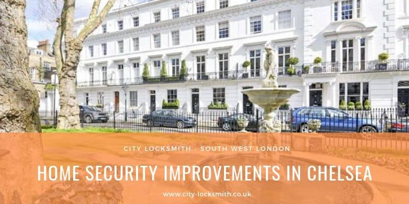 Home Security Improvements In Chelsea London